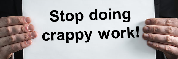 Doing Crappy Work is not Good for You or Your Team